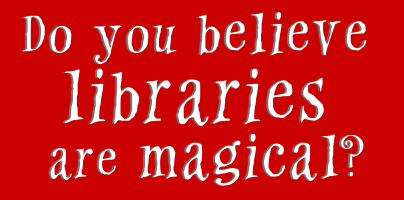 Do you believe libraries are magical? Promotional Image